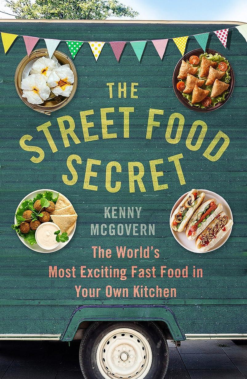 かけるり偶然The Street Food Secret: The World's Most Exciting Fast Food in Your Own Kitchen (English Edition)