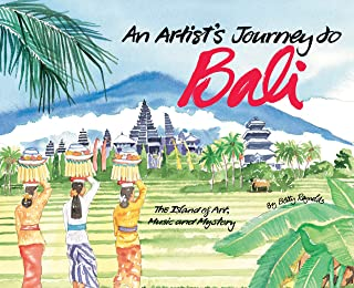 An Artist's Journey to Bali: The Island of Art, Magic and Mystery