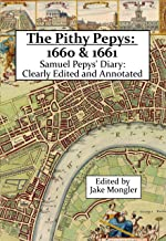 The Pithy Pepys: 1660 & 1661: Samuel Pepys' Diary:  Clearly Edited and Annotated