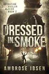 Dressed in Smoke (Detective Harlan Ulrich Book 2) Kindle Edition