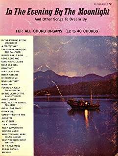 In the Evening by the Moonlight and Other Songs to Dream By; for All Chord Organs (12-40 Chords) Catalog No. 4771