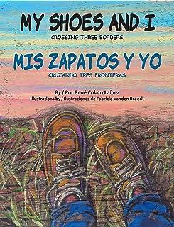 My Shoes and I / Mis Zapatos Y Yo: Crossing Three Borders / Cruzando Tres Fronteras