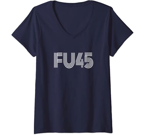 Womens Fu45 Funny Fuck You Trump Anti Trump Resist Protest V Neck T Shirt