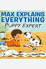 Max Explains Everything: Puppy Expert Kindle Edition