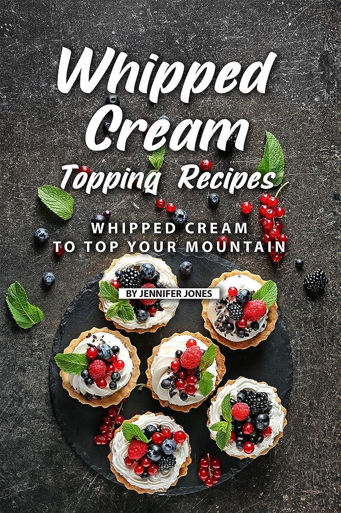 放射性カップルマークされたWhipped Cream Topping Recipes: Whipped Cream to Top Your Mountain (English Edition)