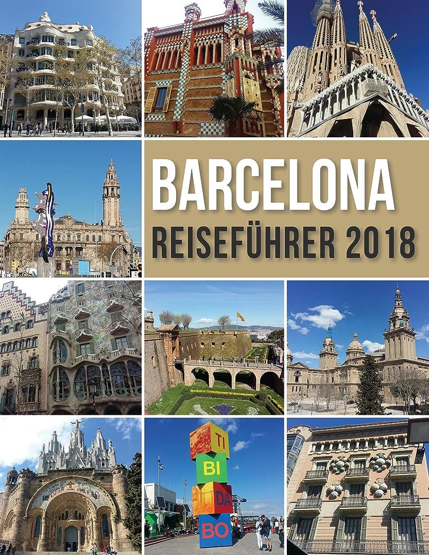 危険不和絶えずBarcelona Reiseführer 2018: Barcelona Entdecken, ?der Stadt Gaudi und vielem mehr (Travel Guides) (German Edition)