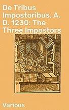 De Tribus Impostoribus, A. D. 1230: The Three Impostors (English Edition)