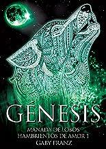 Génesis: Ed. Revisada (Manada de Lobos Hambrientos de Amor nº 0)