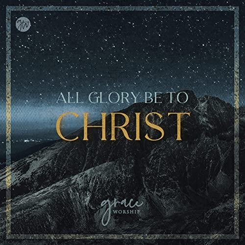 Grace Worship - All Glory Be to Christ EP (2020)