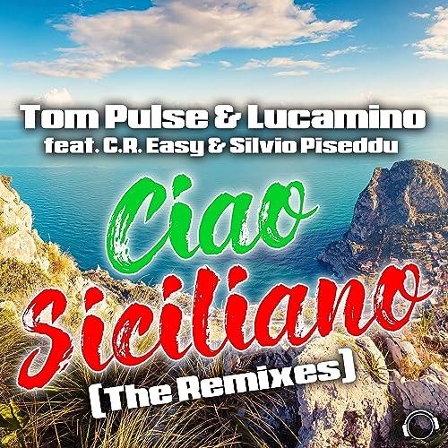 Tom Pulse & Lucamino feat. C.R. Easy & Silvio Piseddu - Ciao Siciliano (The Remixes)