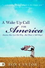 A Wake Up Call For America: America Has Lost Her Way… But There is Still Hope!