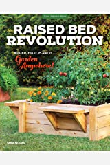 Raised Bed Revolution: Build It, Fill It, Plant It ... Garden Anywhere! Kindle Edition