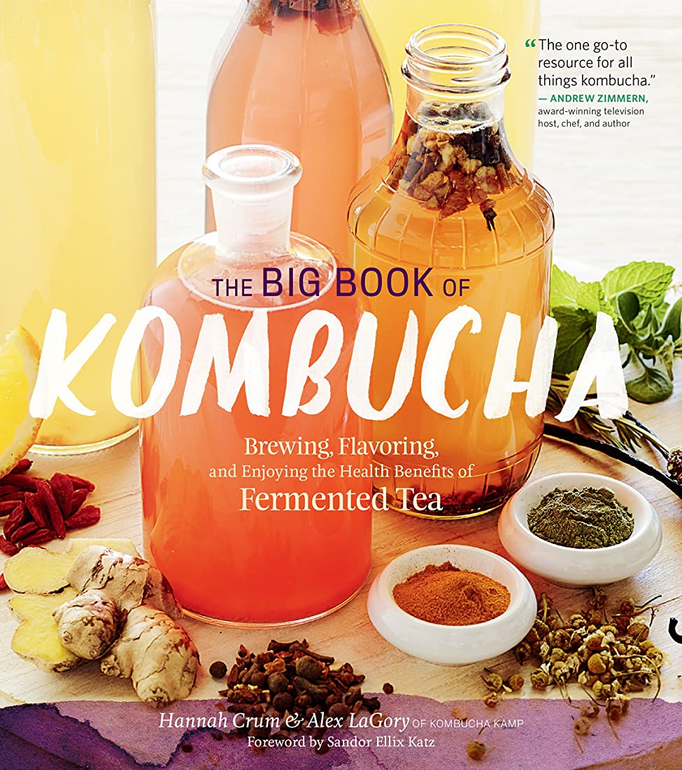 のため昨日顧問The Big Book of Kombucha: Brewing, Flavoring, and Enjoying the Health Benefits of Fermented Tea (English Edition)