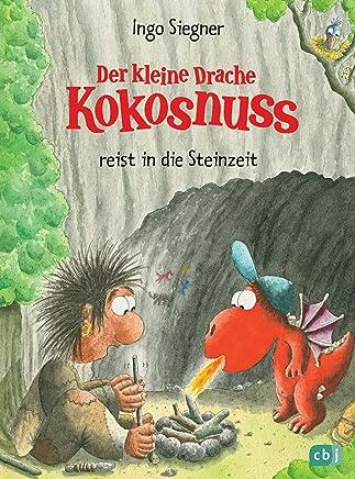 Der kleine Drache Kokosnuss reist in die Steinzeit Die Abenteuer des kleinen Drachen Kokosnuss Band 19 by Ingo Siegner