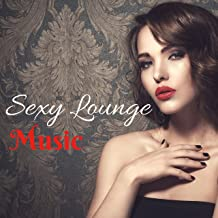 Sexy Lounge Music - Chillout Music Compilation for St Valentine and Instrumental Background for Romantic Dinner