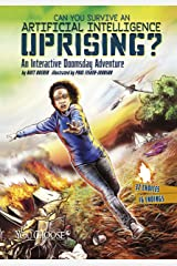 Can You Survive an Aritificial Intelligence Uprising? (You Choose: Doomsday) Kindle Edition