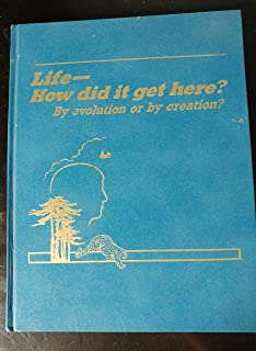 Life- How did it get here? By evolution or by creation?