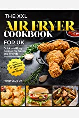 The XXL Air Fryer Cookbook for UK: Quick and Easy Recipes for Family and Friends incl. A Collection of Desserts and Side Dishes (English Edition) Format Kindle