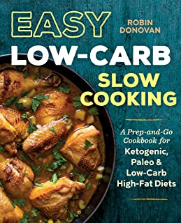 Easy Low Carb Slow Cooking: A Prep-and-Go Low Carb Cookbook for Ketogenic, Paleo, & High-Fat Diets