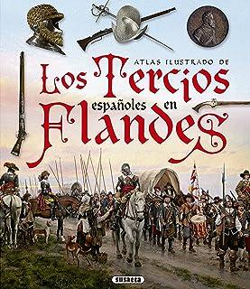 Los Tercios españoles en Flandes (Atlas Ilustrado