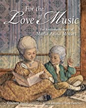 For the Love of Music: The Remarkable Story of Maria Anna Mozart