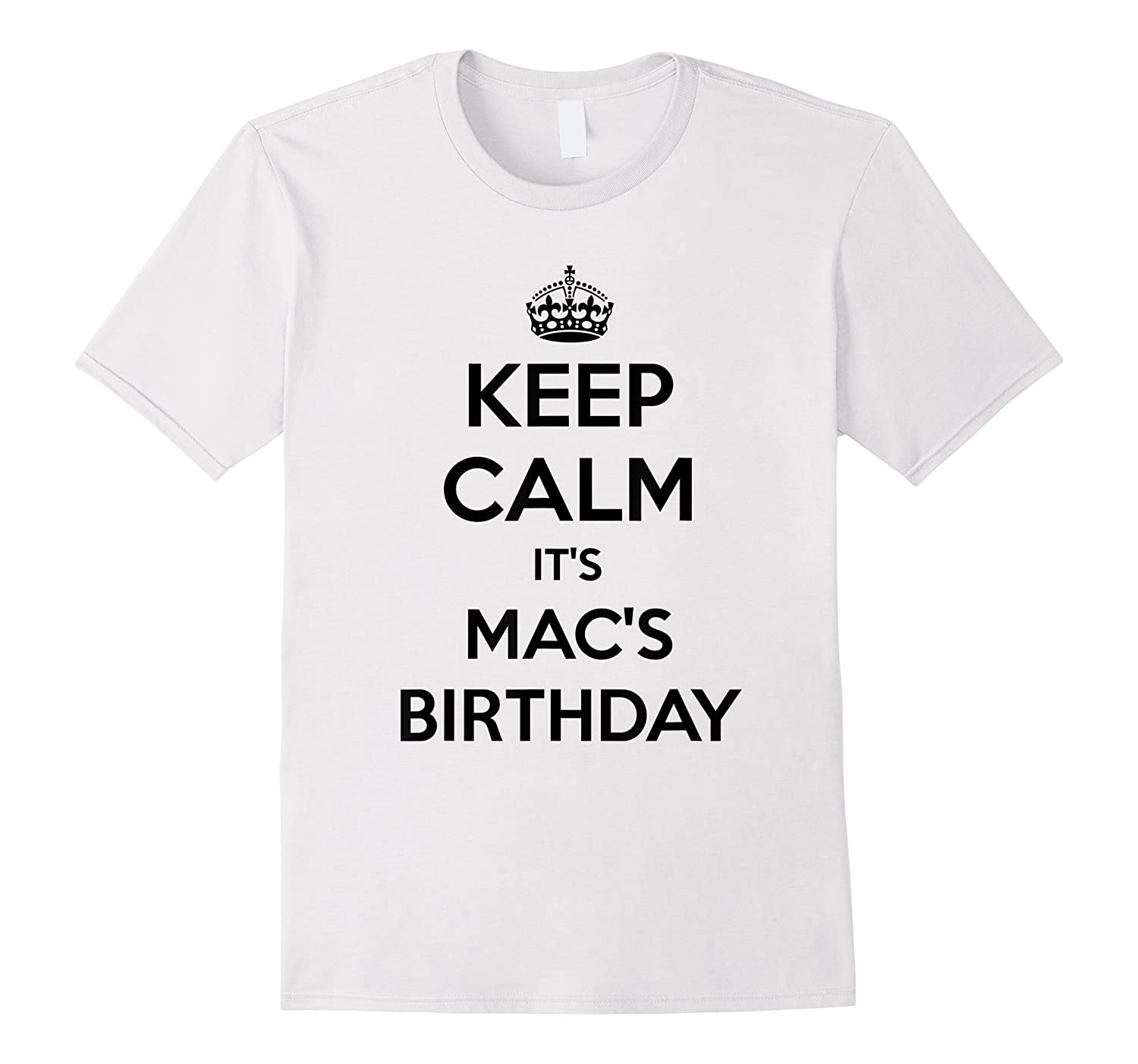Keep Calm It's Mac's Birthday Gift Personalized B Day Shirts