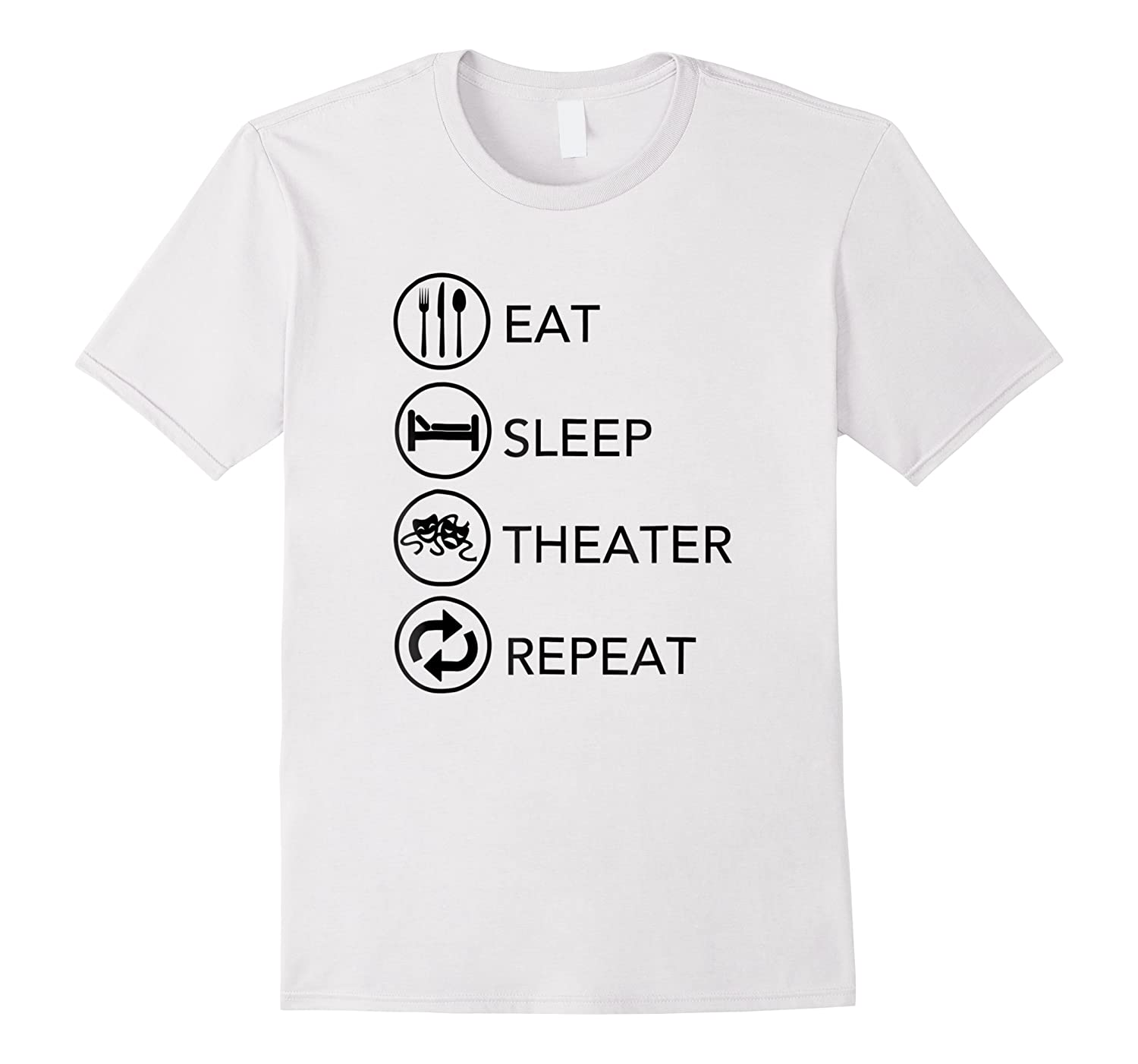 Eat Sleep Theater Repeat Thespian Actor Actress Gift Shirts