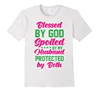 Blessed By God Spoiled By My Husband Protected By Both Shirts White