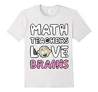 Math Teas Love Brains - Zombie Halloween T-shirt White