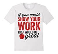 Funny Math Tea If You Could Just Show Your Work Shirts White