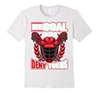 My Goal Is To Deny Yours Lacrosse Goalie & Defender T-shirt White