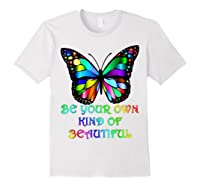 Kindness Butterfly Be Your Own Kind Of Beautiful Shirts White