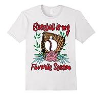 Baseball Is My Favorite Season - Cute Baseball Fan T-shirt White