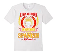 Kings Are Born In November With Spanish Blood Shirts White