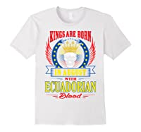 Kings Are Born In August With Ecuadorian Blood Shirts White