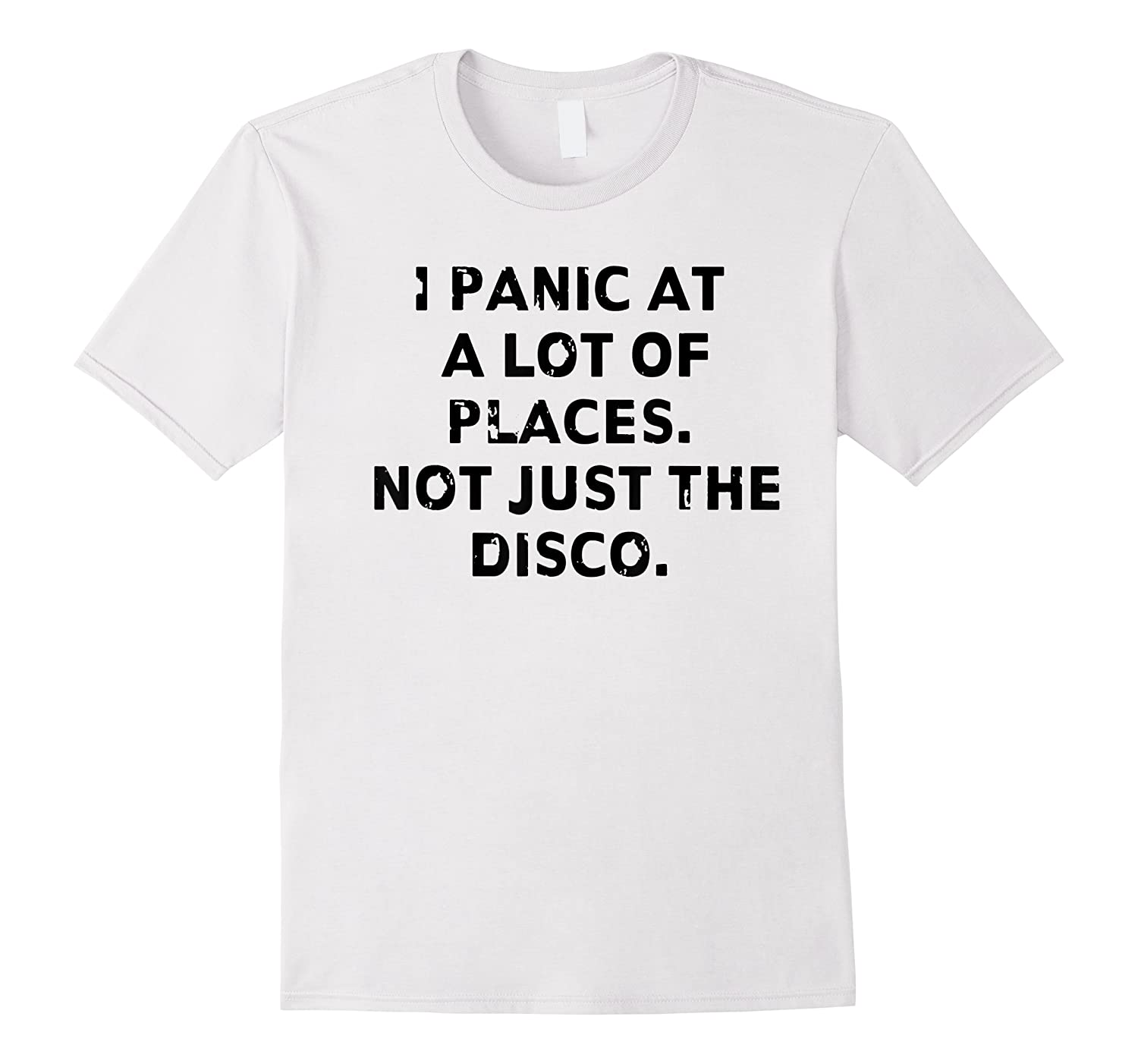 I Panic At A Lot Of Places. Not Just The Disco T-shirt