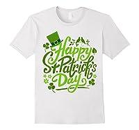 Happy St Patrick S Day T Shirt Funny Saint Patricks Gifts White