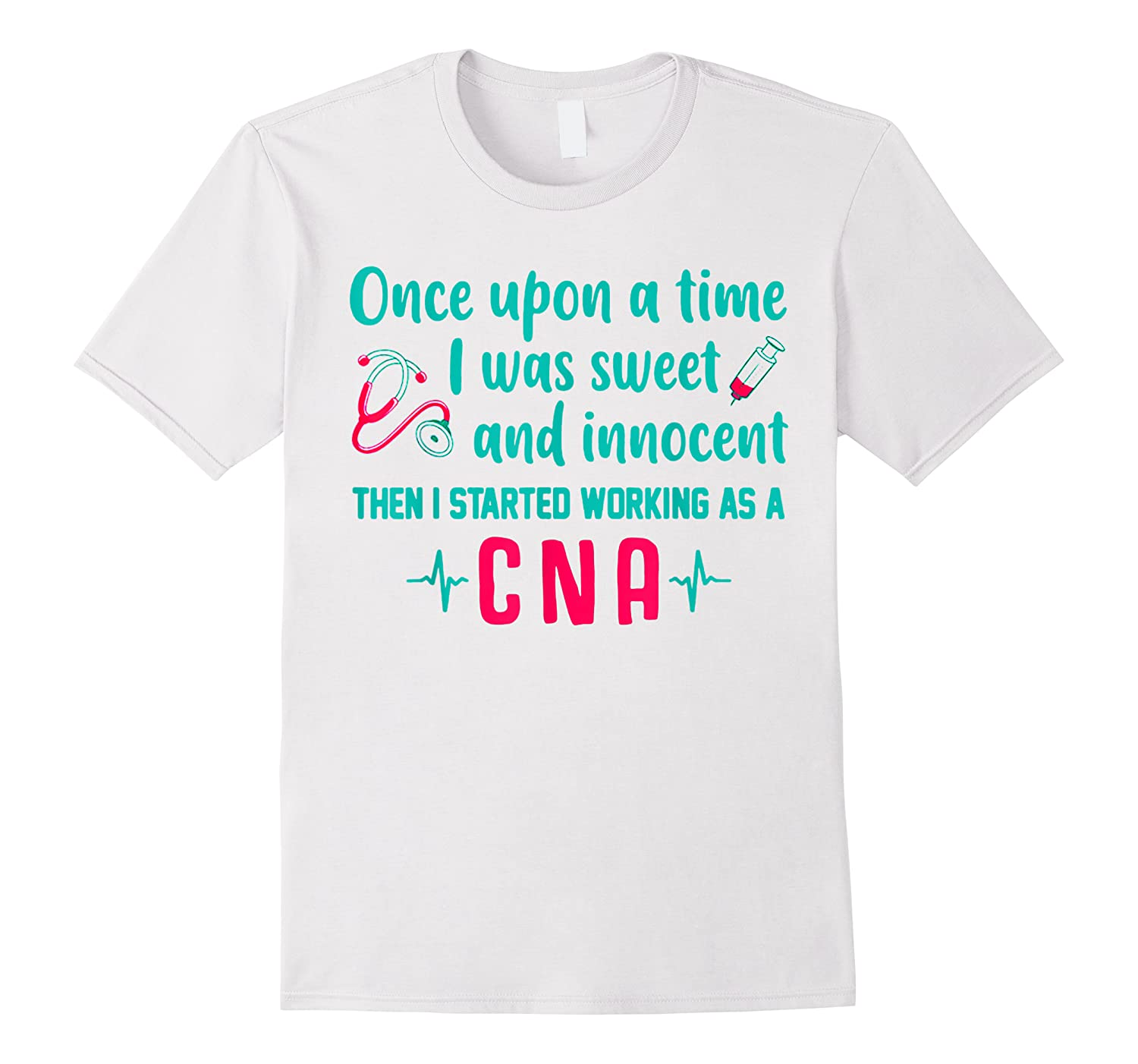 Once Upon A Time I Was Sweet And Innocent Cna Nurse T Shirt