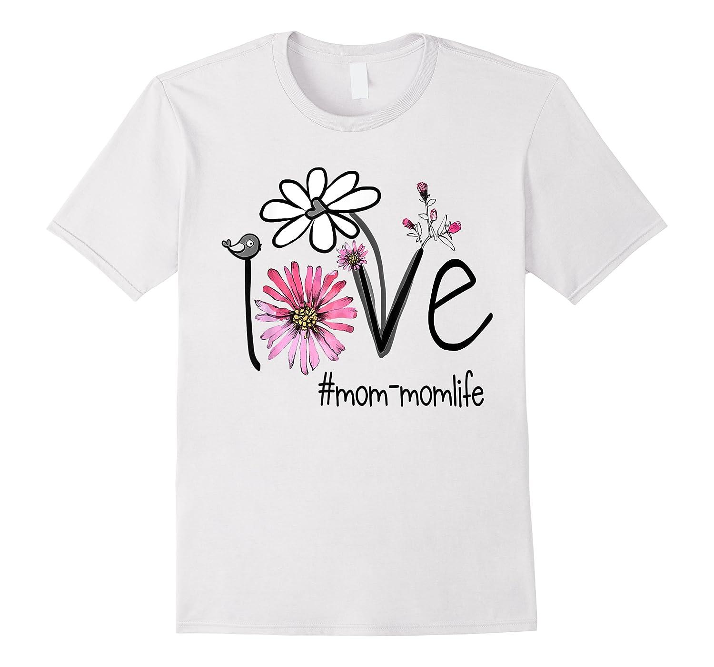 Mother S Day Gift Love Mom Mom Life Flower Tshirt