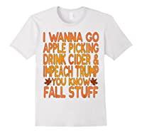 Apple Picking Cider Drinking And Impeach Trump This Fall T Shirt White