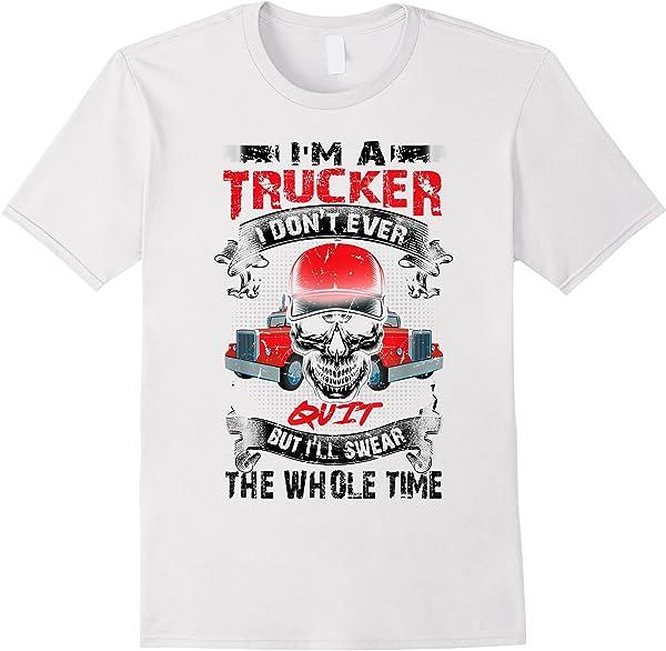 I'm A Trucker I Don't Ever Quit Skull Truck Driver Gift T-shirt