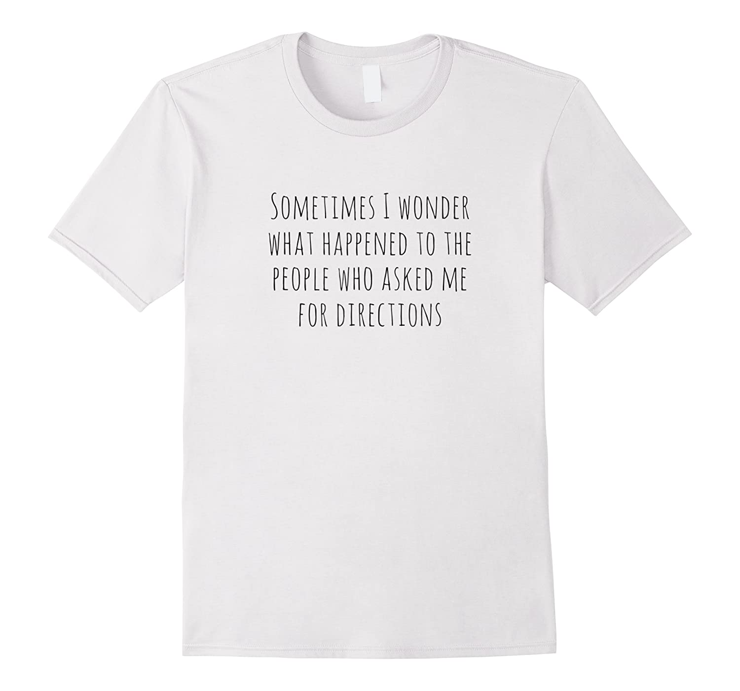 Wonder What Happened To People Who Asked 4 Directions Shirts