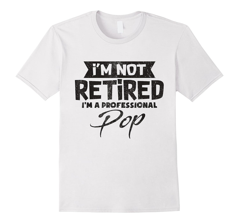I'm Not Retired Im A Professional Pop T-shirt