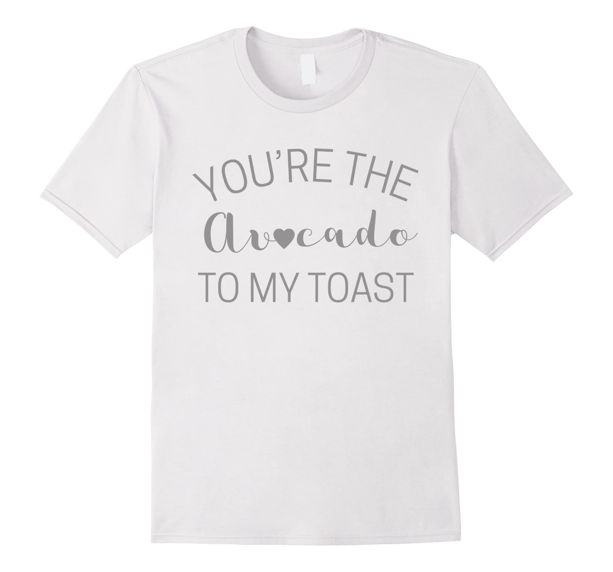You're the Avocado to my toast Funny love valentine's day t-RT