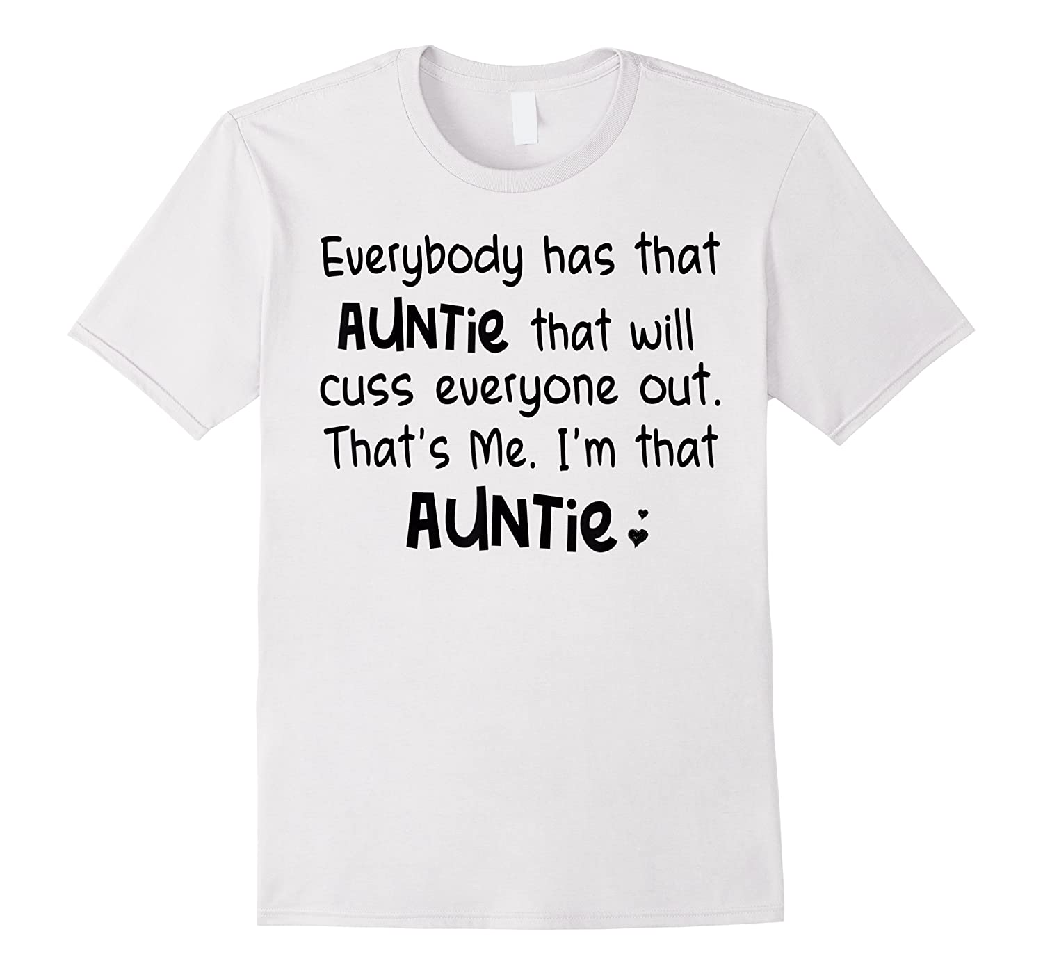 Everybody Has That Auntie That Will Cuss Everyone Out T-shirt