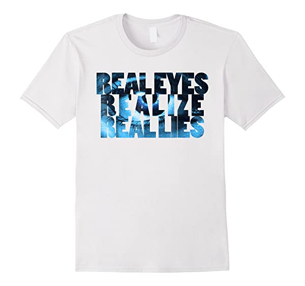 Real Eyes Realize Real Lies Fantasy T Shirt For &