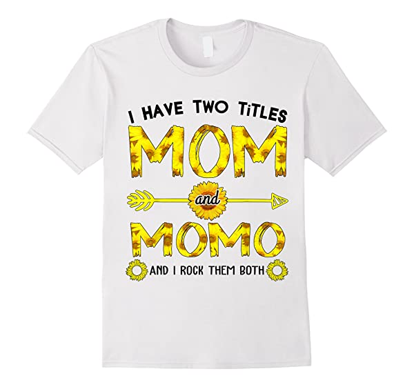 I Have Two Titles Mom And Momo Shirt Sunflower T Shirt