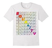 Lgbt Equality Rainbow Pride Lgbt Pride Gay Rights T Shirts White
