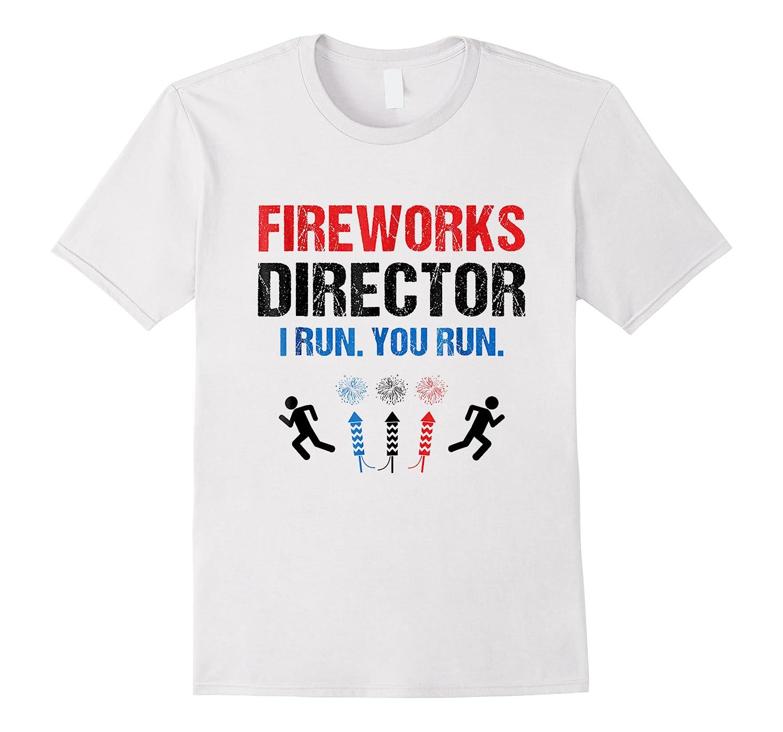 Fireworks Director If I Run You Run 4th Of July Gift Shirts