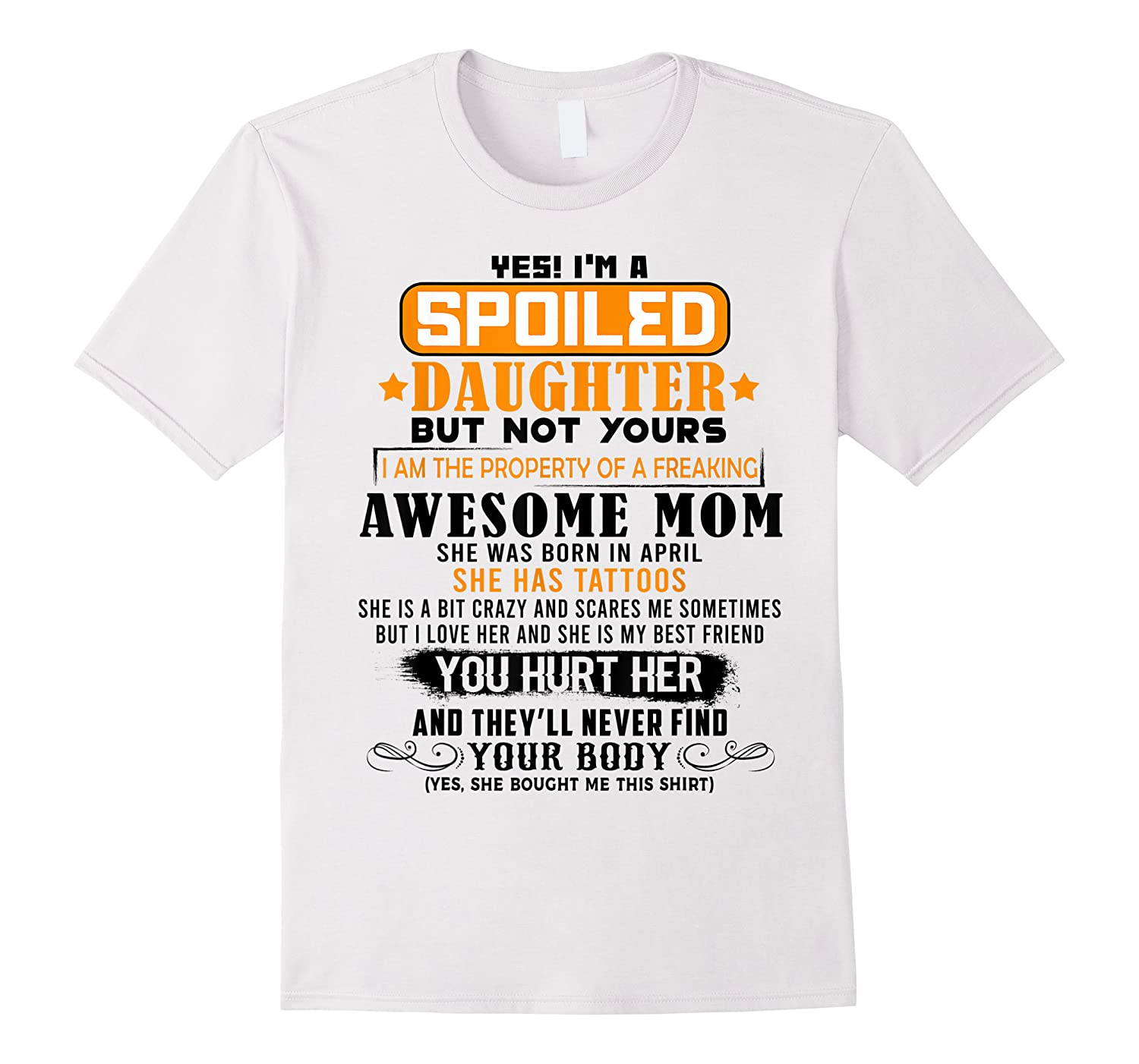 Yes I'm A Spoiled Daughter Of An April Tattoos Mom Shirts
